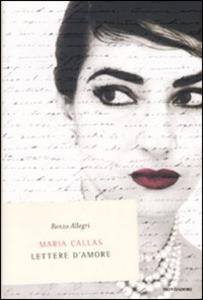 Libro Maria Callas. Lettere d'amore Renzo Allegri