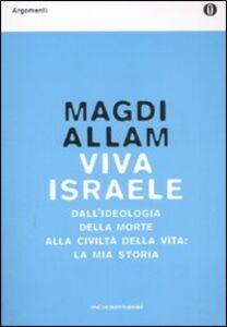 Libro Viva Israele. Dall'ideologia della morte alla civiltà della vita: la mia storia Magdi C. Allam