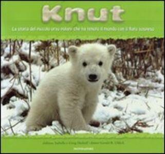 Libro Knut. La storia del piccolo orso polare che ha tenuto il mondo con il fiato sospeso