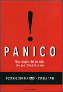 Libro Panico. Una «bugia» del cervello che può rovinarci la vita Rosario Sorrentino , Cinzia Tani