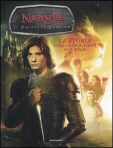 Libro Il principe Caspian. Le cronache di Narnia. La storia con le immagini del film Lana Jacobs