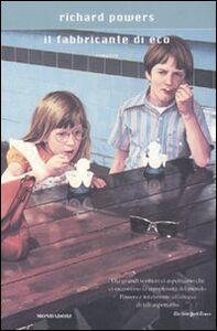 Foto Cover di Il fabbricante di eco, Libro di Richard Powers, edito da Mondadori