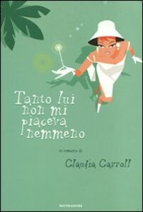 Libro Tanto lui non mi piaceva nemmeno Claudia Carroll