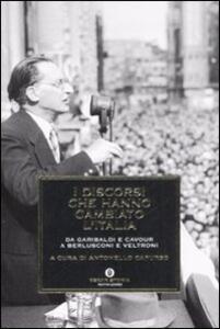 I discorsi che hanno cambiato l'Italia. Da Garibaldi e Cavour a Berlusconi e Veltroni