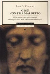 Libro Gesù non l'ha mai detto. Millecinquecento anni di errori e manipolazioni nella traduzione dei Vangeli Bart D. Ehrman