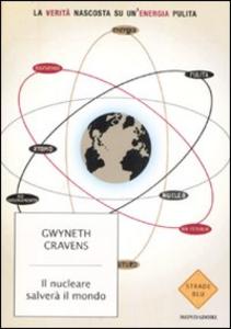 Libro Il nucleare salverà il mondo. La verità nascosta su un'energia pulita Gwyneth Cravens
