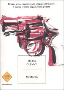 Foto Cover di McMafia. Droga, armi, essere umani: viaggio attraverso il nuovo crimine organizzato globale, Libro di Misha Glenny, edito da Mondadori