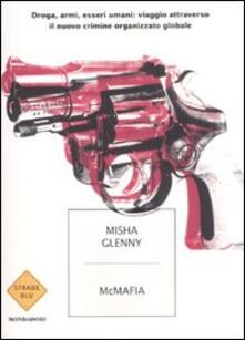 McMafia. Droga, armi, essere umani: viaggio attraverso il nuovo crimine organizzato globale - Misha Glenny - copertina