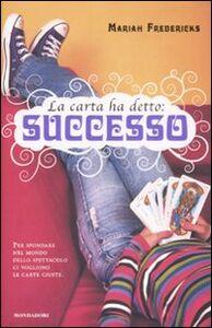 Foto Cover di La carta ha detto: successo, Libro di Mariah Fredericks, edito da Mondadori