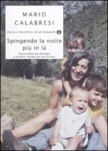 Foto Cover di Spingendo la notte più in là. Storia della mia famiglia e di altre vittime del terrorismo, Libro di Mario Calabresi, edito da Mondadori