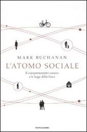 Buchanan Mark - L' atomo sociale. Il comportamento umano e le leggi della fisica