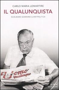 Libro Il qualunquista. Guglielmo Giannini e l'antipolitica Carlo M. Lomartire
