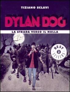 Foto Cover di Dylan Dog. La strada verso il nulla, Libro di Tiziano Sclavi, edito da Mondadori