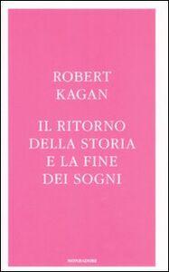 Foto Cover di Il ritorno della storia e la fine dei sogni, Libro di Robert Kagan, edito da Mondadori