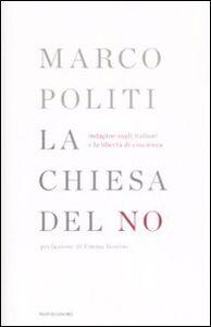 Libro La chiesa del no. Indagine sugli italiani e la libertà di coscienza Marco Politi