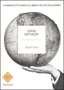 Libro Superclass. La nuova élite globale e il mondo che sta realizzando David Rothkopf