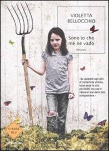 Libro Sono io che me ne vado Violetta Bellocchio