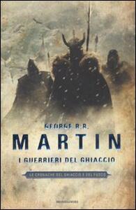 I guerrieri del ghiaccio. Le Cronache del ghiaccio e del fuoco. Vol. 10
