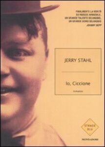 Foto Cover di Io, ciccione, Libro di Jerry Stahl, edito da Mondadori