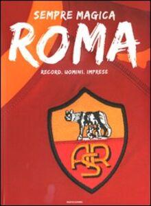 Foto Cover di Sempre magica Roma. Record, uomini, imprese, Libro di  edito da Mondadori