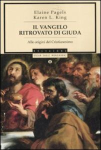 Libro Il vangelo ritrovato di Giuda. Alle origini del Cristianesimo Elaine Pagels , Karen L. King