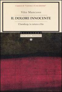 Libro Il dolore innocente. L'handicap, la natura e Dio Vito Mancuso