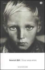 Libro Croce senza amore Heinrich Böll