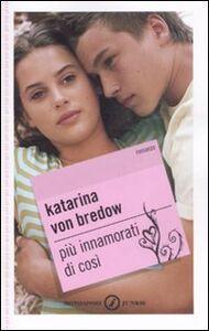 Libro Più innamorati di così Katarina von Bredow