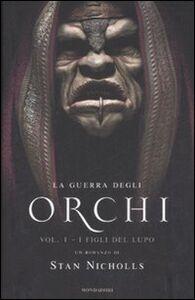 Libro I figli del lupo. La guerra degli orchi. Vol. 1 Stan Nicholls
