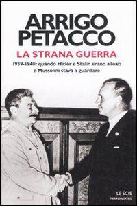 Foto Cover di La strana guerra. 1939-1940: quando Hitler e Stalin erano alleati e Mussolini stava a guardare, Libro di Arrigo Petacco, edito da Mondadori