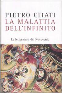 Foto Cover di La malattia dell'infinito. La letteratura del Novecento, Libro di Pietro Citati, edito da Mondadori
