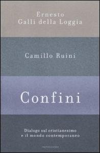 Libro Confini. Dialogo sul cristianesimo e il mondo contemporaneo Ernesto Galli Della Loggia , Camillo Ruini