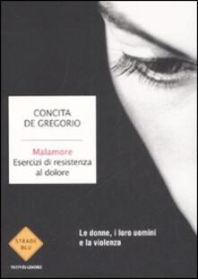 Malamore. Esercizi di resistenza al dolore - Concita De Gregorio - copertina