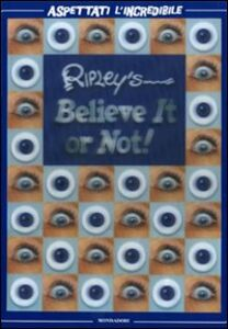 Libro Ripley's. Believe it or not! Aspettati l'incredibile