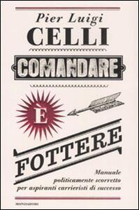 Comandare è fottere. Manuale politicamente scorretto per aspiranti carrieristi di successo - Pier Luigi Celli - copertina