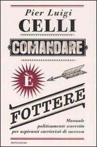 Libro Comandare è fottere. Manuale politicamente scorretto per aspiranti carrieristi di successo P. Luigi Celli