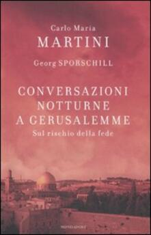 Conversazioni notturne a Gerusalemme. Sul rischio della fede - Carlo Maria Martini,Georg Sporschill - copertina
