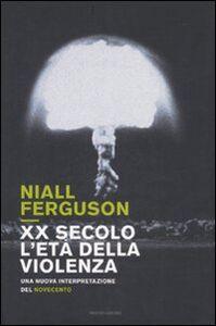 Libro XX secolo, l'età della violenza. Una nuova interpretazione del Novecento Niall Ferguson