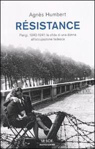 Libro Résistance. Parigi, 1940-1941: la sfida di una donna all'occupazione tedesca Agnés Humbert