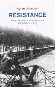 Foto Cover di Résistance. Parigi, 1940-1941: la sfida di una donna all'occupazione tedesca, Libro di Agnés Humbert, edito da Mondadori
