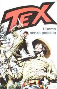 Libro Tex. L'uomo senza passato Gianluigi Bonelli , Aurelio Galleppini