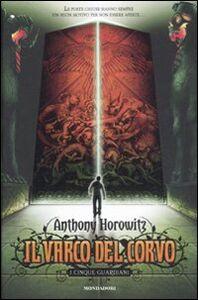 Foto Cover di Il varco del corvo. I cinque guardiani, Libro di Anthony Horowitz, edito da Mondadori