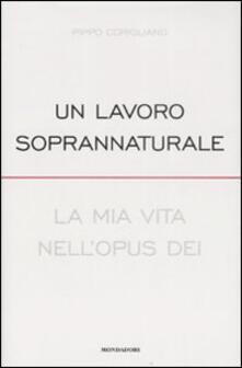Un lavoro soprannaturale. La mia vita nell'Opus Dei - Pippo Corigliano - copertina
