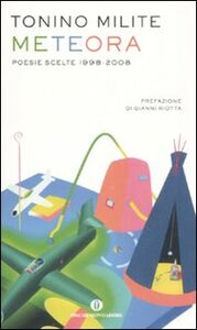 Foto Cover di Meteora. Poesie scelte 1998-2008, Libro di Tonino Milite, edito da Mondadori