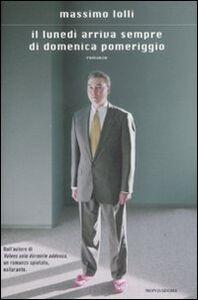 Foto Cover di Il lunedì arriva sempre di domenica pomeriggio, Libro di Massimo Lolli, edito da Mondadori