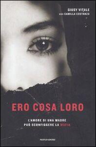 Libro Ero cosa loro. L'amore di una madre può sconfiggere la mafia Giusy Vitale , Camilla Costanzo