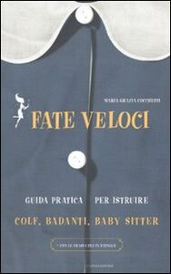 Foto Cover di Fate veloci. Guida pratica per istruire colf, badanti, baby sitter, Libro di M. Grazia Cocchetti, edito da Mondadori