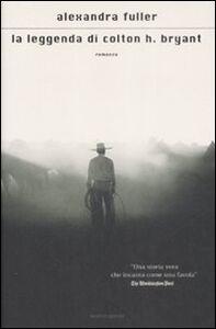 Libro La leggenda di Colton H. Bryant Alexandra Fuller