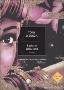 Libro Baciarsi sulla luna Tony D'Souza