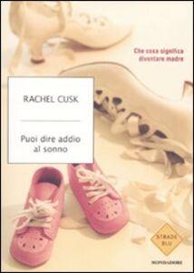 Libro Puoi dire addio al sonno. Cosa significa diventare madre Rachel Cusk